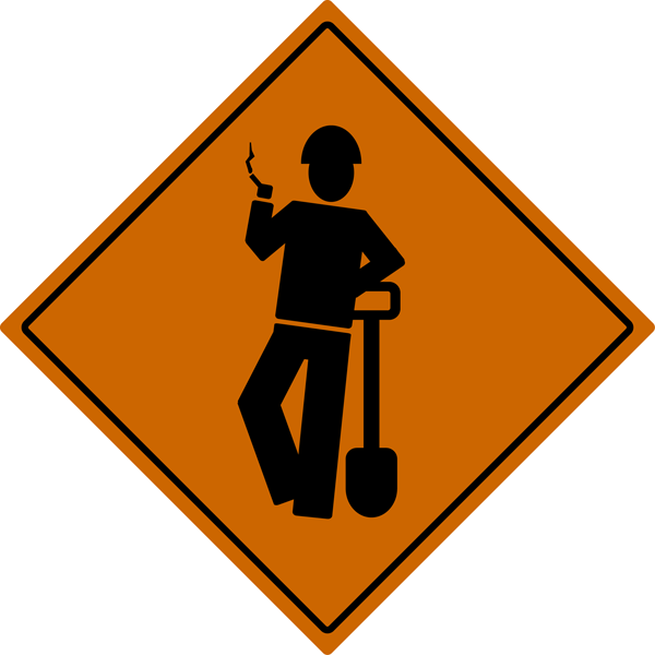 Orange diamond warning sign showing stick figure in hard hat leaning on shovel and smoking a cigarette.